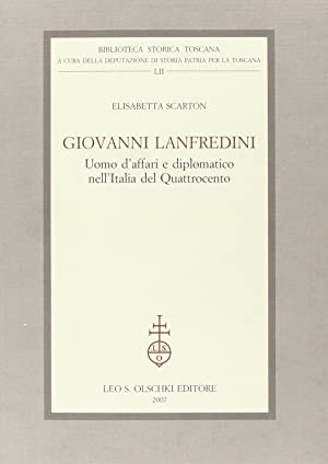 Giovanni Lanfredini, uomo d'affari e diplomatico nell'Italia del Quattrocento.: Scarton, ...