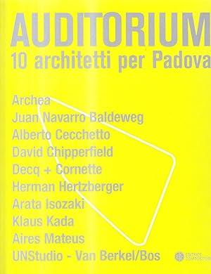 Auditorium. 10 Architetti per Padova. Archea, Juan Navarro Baldeweg, Alberto Cecchetto, David ...