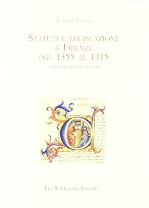 Statuti e legislazione a Firenze dal 1355 al 1415. Lo statuto cittadino del 1409.: Tanzini, Lorenzo