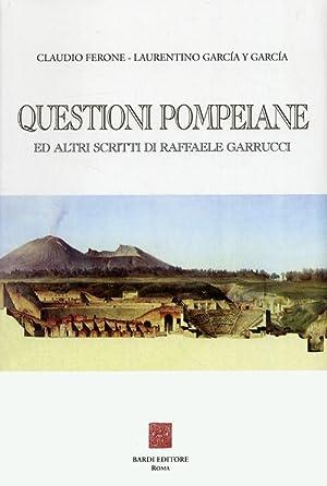 Questioni pompeiane ed altri scritti di Raffaele Garrucci.: Ferone, Claudio Garcìa y Garcìa, ...