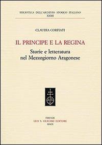 Il principe e la regina. Storie e letteratura nel Mezzogiorno aragonese.: Corfiati, Claudia