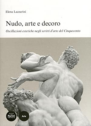 Nudo, Arte e Decoro. Oscillazioni Estetiche negli: Lazzarini, Elena