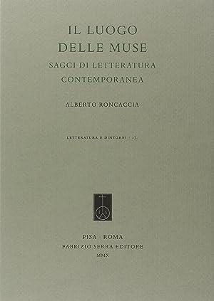Il luogo delle Muse. Saggi di letteratura contemporanea.: Roncaccia, Alberto