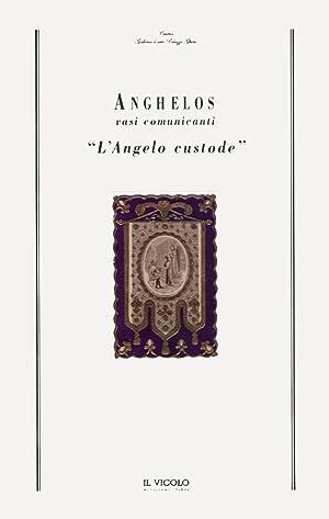 "Anghelos. Vasi Comunicanti. ""L'Angelo custode"".: aa.vv."