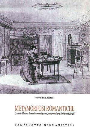 Metamorfosi romantiche. Le teorie del primo Romanticismo tedesco nel pensierio sull'arte di ...