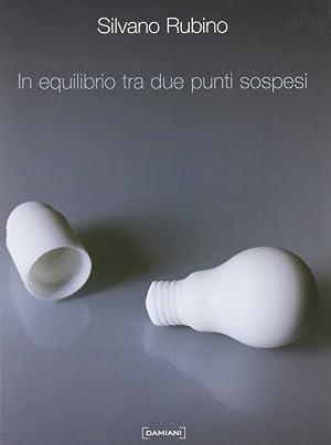 In Equilibrio tra Due Punti Sospesi.: Rubino, Silvano