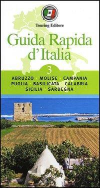 Guida rapida d'Italia. Vol. 3: Abruzzo, Molise, Campania, Puglia, Basilicata, Calabria, ...