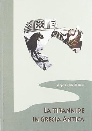 La Tirannide in Grecia Antica.: Canali De Rossi, Filippo