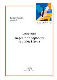 Tragedie De Sophoclés Intitulée Electra.: Ba�f, Lazare de