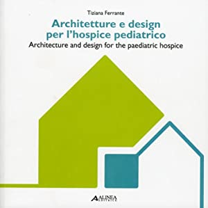 Architetture e Design per L'Hospice Pediatrico. Architecture and Design For the Paediatric ...
