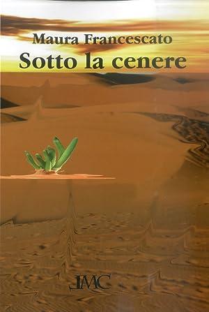 Sotto la cenere.: Francescato, Maura