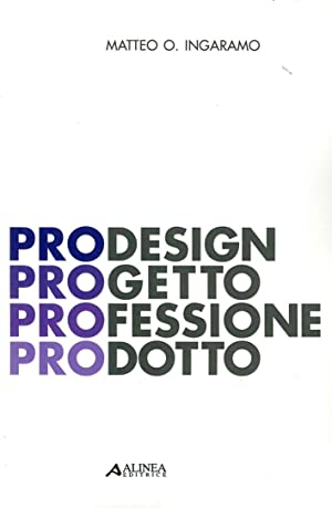 PROdesign. PROgetto PROfessione PROdotto.: Ingaramo, Matteo