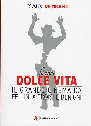 La mia dolce vita. Il grande cinema da Fellini a Troisi e Benigni.: De Micheli, Osvaldo