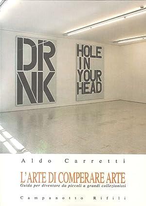 L'arte di comperare arte. Guida per diventare da piccoli a grandi collezionisti.: Carretti, ...