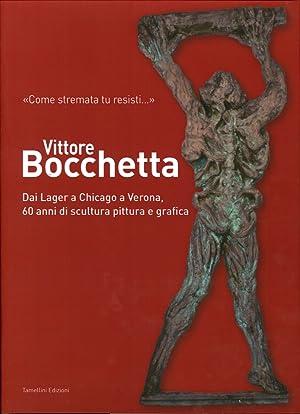Vittore Bocchetta. Dai Lager a Chicago a Verona, 60 Anni di Scultura Pittura e Grafica.