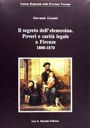Il segreto dell'elemosina. Poveri e carità legale a Firenze, 1800-1870.: Gozzini, ...