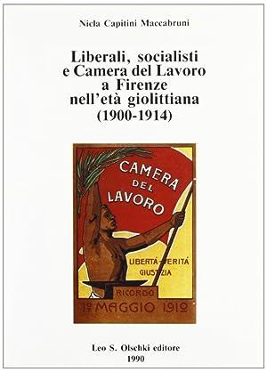 Liberali, socialisti e Camera del lavoro a Firenze nell'età giolittiana (1900-1914).: ...