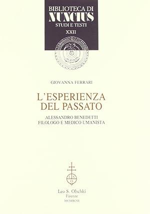 L'esperienza del passato. Alessandro Benedetti filologo e medico umanista.: Ferrari, Giovanna