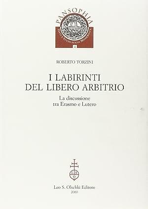 I labirinti del Libero arbitrio. La discussione tra Erasmo e Lutero.: Torzini, Roberto