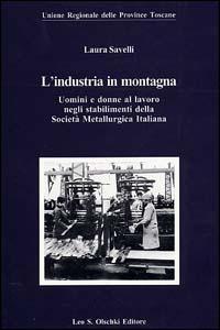 L'industria in montagna. Uomini e donne al lavoro negli stabilimenti della Società ...