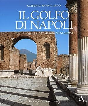 Il Golfo di Napoli. Archeologia e storia di una terra antica.: Pappalardo, Umberto