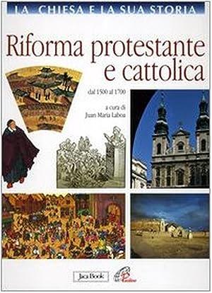 La Chiesa e la Sua Storia. Vol. 7. Riforma Protestante e Cattolica. dal 1500 al 1700.