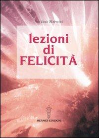 Lezioni di felicità.: Sbernini, Adriano