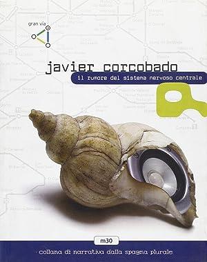Il rumore del sistema nervoso centrale.: Corcobado, Javier