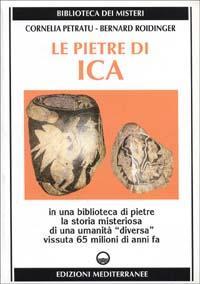 "Le pietre di Ica. In una biblioteca di pietre la storia misteriosa di una ""Umanità ..."