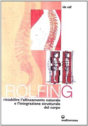 Rolfing. Il metodo per ristabilire l'allineamento naturale e l'integrazione strutturale ...