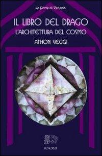 Il libro del drago: l'architettura del cosmo.: Veggi, Athon
