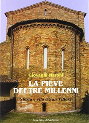 La pieve dei tre millenni. Storia e vita a San Vittore.: Maroni, Giovanni