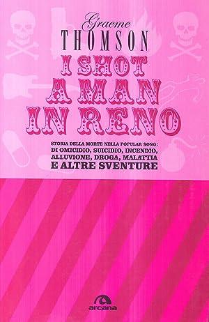 I Shot a Man in Reno. Storia della Morte nella Popular Song: di Omicidio, Suicidio, Incendio, ...