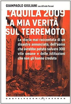 L'Aquila 2009. La Mia Verità sul Terremoto.: Giuliani, Giampaolo