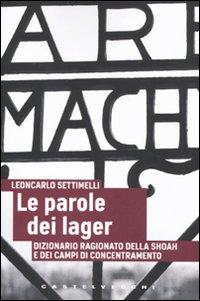 Le parole dei lager. Dizionario ragionato della Shoah e dei campi di concentramento.: Settimelli, ...