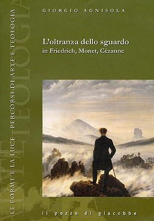 L'Oltranza dello Sguardo in Friedrich, Monet, Cézanne.: Agnisola, Giorgio
