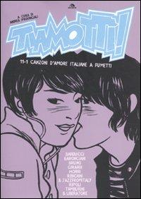 Tiamottì! 11+1 canzoni d'amore italiane a fumetti.