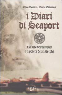 I diari di Seaport. La sete dei vampiri e il potere delle streghe.: Bertini, Elisa Ottaviani, ...