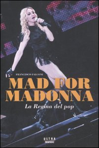 Mad For Madonna. La Regina del Pop.: Falconi, Francesco