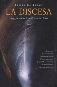 La discesa. Viaggio verso il centro della Terra.: Tabor, James M