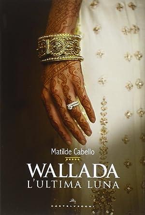 Wallada. L'ultima luna.: Cabello, Matilde