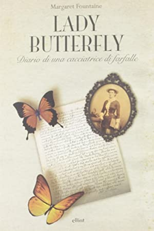Lady Butterfly. Diario di una Cacciatrice di Farfalle.: Fountaine, Margaret