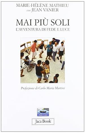 """Mai più Soli. L'Avventura di """"Fede e Luce"""".: Mathieu, Marie-Hélène Vanier, ..."""