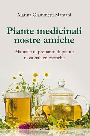 Piante medicinali nostre amiche. Manuale di preparati di piante nazionali ed esotiche.: Giammetti ...