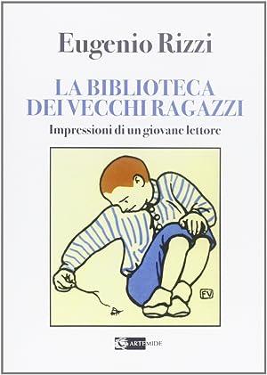 La biblioteca dei vecchi ragazzi. Impressioni di un giovane lettore.: Rizzi, Eugenio