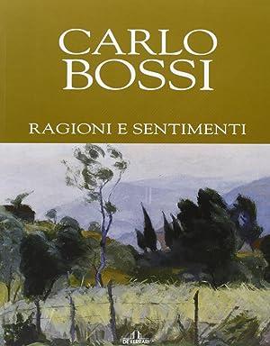 Carlo Bossi. Ragioni e sentimenti.