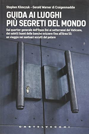Guida ai luoghi più segreti del mondo. Dal quartier generale dell'Opus Dei ai ...