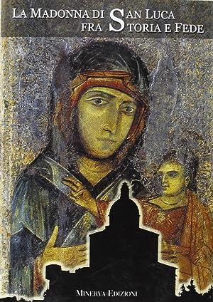La Madonna di San Luca tra storia e fede.: Fanti, Mario