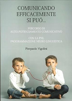 Comunicando Afficacemente Si Può. Percorso di Auto Potenziamento Comunicativo con la Pnl. ...