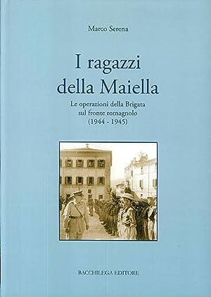 I Ragazzi delle Maiella. Le Operazioni delle Brigata sul Fronte Romagnolo (1944- 1945).: Serena, ...